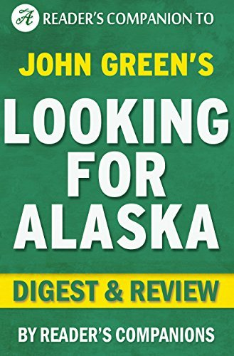 Looking for Alaska: A Digest of John Greens Novel  by  Readers Companions