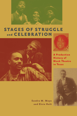 Stages of Struggle and Celebration: A Production History of Black Theatre in Texas Sandra M. Mayo