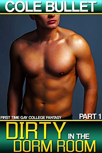 Dirty in the Dorm Room Part 1 (Dirty in the Dorm Room #1)  by  Cole Bullet