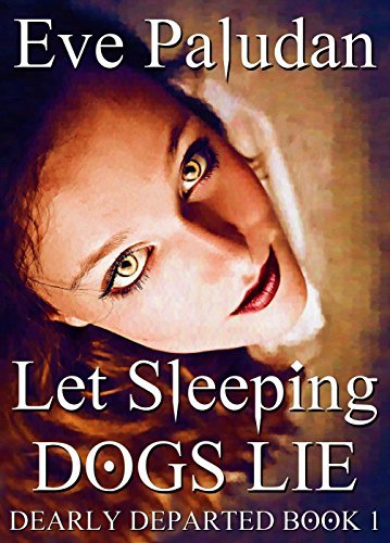 Let Sleeping Dogs (Dearly Departed #1)  by  Eve Paludan