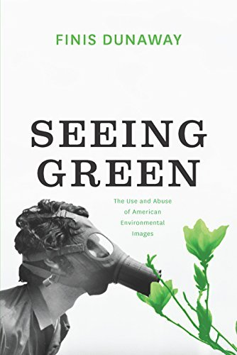 Seeing Green: The Use and Abuse of American Environmental Images  by  Finis Dunaway
