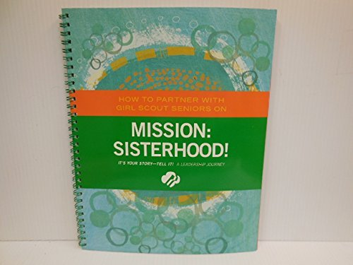 How to Partner with Girl Scout Seniors on Mission: Sisterhood!  by  Andrea Bastiani Archibald