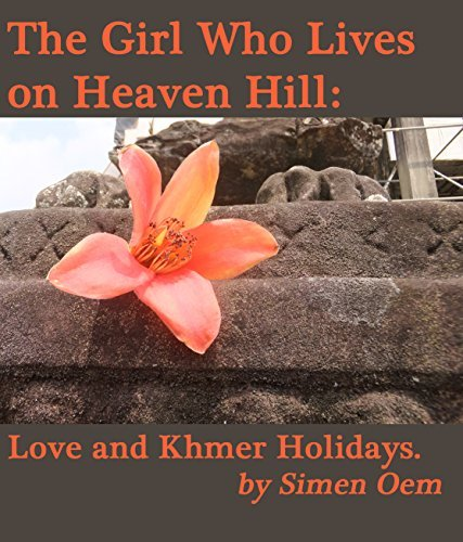 The Girl Who Lives on Heaven Hill: Khmer Holiday Stories (The Kingdom of Wondering Book 2) Simen Oem