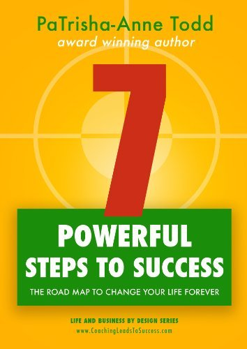 7 Powerful Steps To Success: The Road Map To Change Your Life Forever (Life and Business  by  Design series) by PaTrisha-Anne Todd
