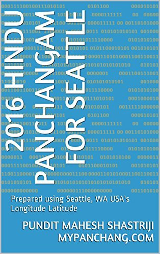 2016 Hindu Panchangam for Seattle: Prepared using Seattle, WA USAs Longitude Latitude Pundit Mahesh Shastriji mypanchang.com