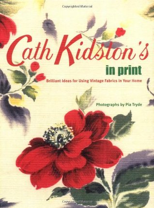 Cath Kidstons In Print: Brilliant Ideas for Using Vintage Fabrics in Your Home Cath Kidston