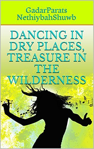 DANCING IN DRY PLACES, TREASURE IN THE WILDERNESS GadarParats NethiybahShuwb