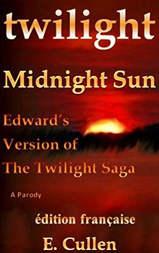 Twilight Midnight Sun: Edwards Version of The Twilight Saga (A Parody)(édition française) Crépuscule Soleil de minuit: Version dEdward  by  E. Cullen