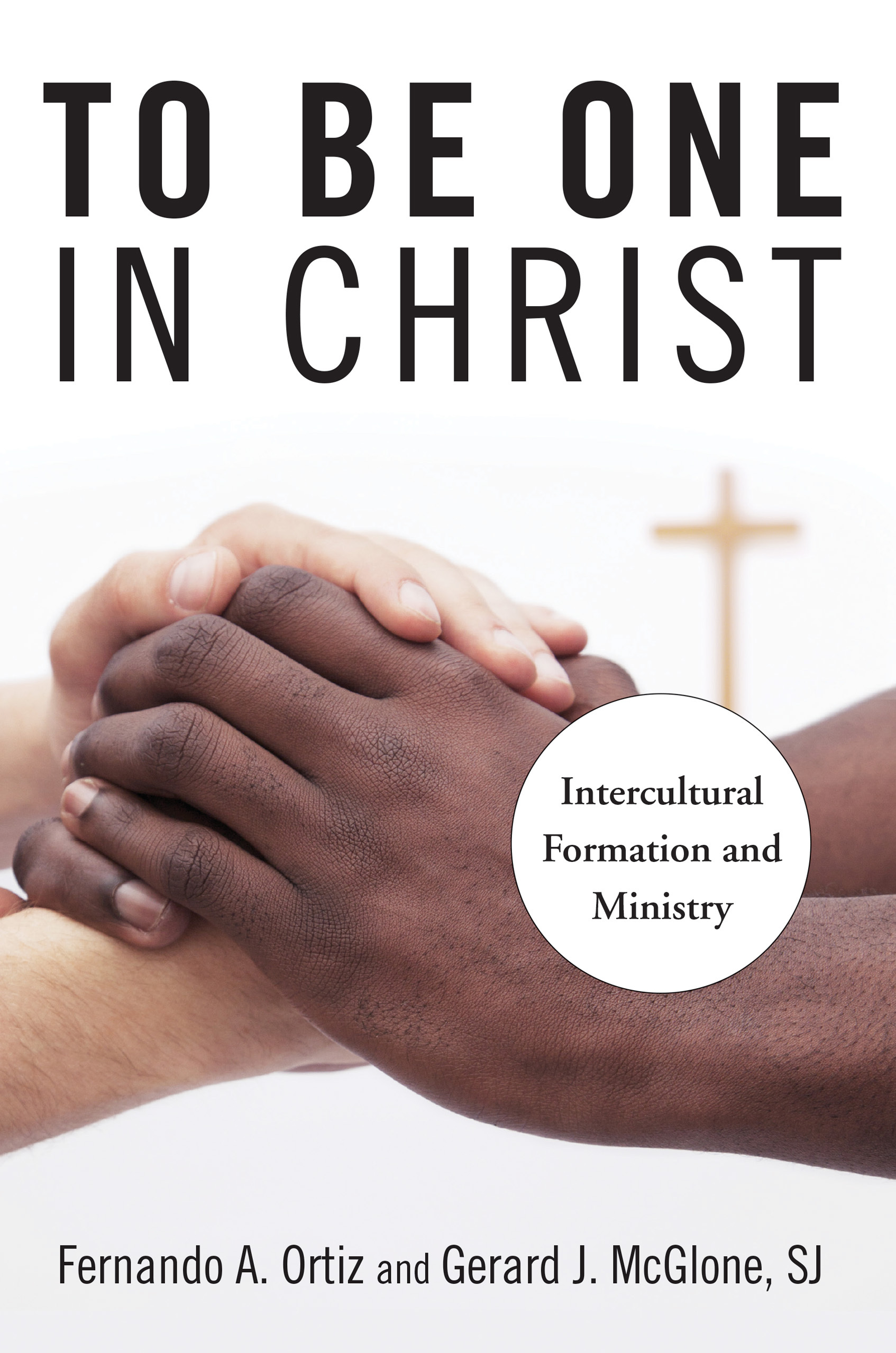 To Be One in Christ: Intercultural Formation and Ministry  by  Gerard  J. McGlone