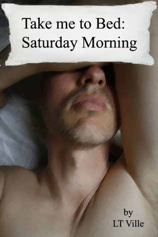 Take me to Bed: Saturday Morning LT Ville
