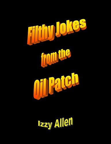 Filthy Jokes from the Oil Patch Izzy Allen