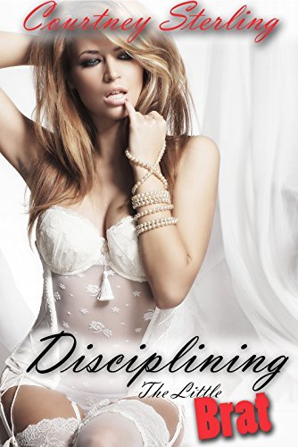 Disciplining The Little Brat: Taboo / Older Man Younger Woman / First Time  by  Courtney Sterling