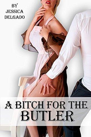 A Bitch for the Butler (Wickedness at Letchmore Manor Book 3) Jessica Delgado