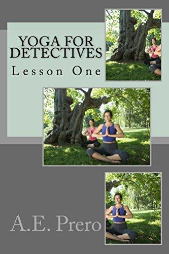 Yoga for Detectives: Lesson One A.E. Prero