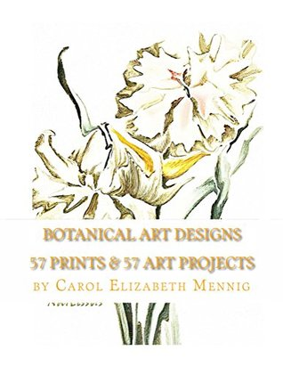 Botanical Art Designs - 57 Prints & 57 Art Projects Carol Mennig