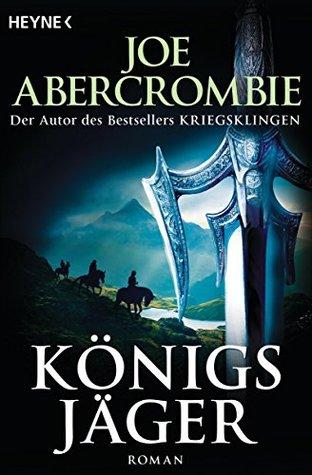 Königsjäger: Roman (Die Königs-Romane 2) Joe Abercrombie