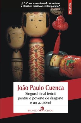 Singurul final fericit pentru o poveste de dragoste e un accident  by  João Paulo Cuenca