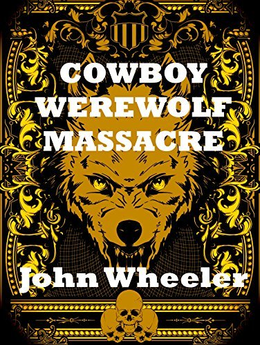 Cowboy Werewolf Massacre  by  John Wheeler