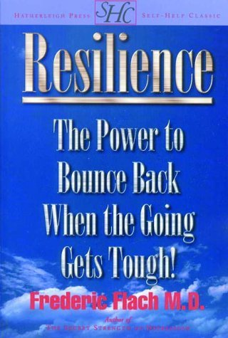 Resilience: How to Bounce Back When the Going Gets Tough! Frederic Flach