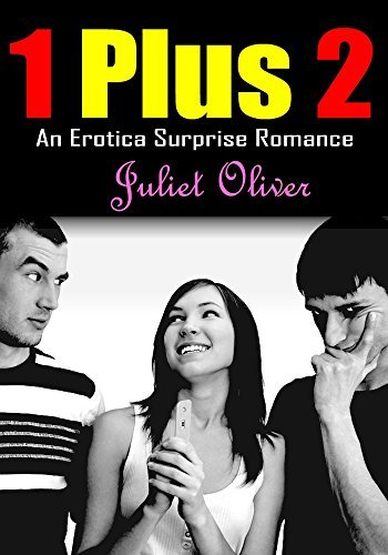 EROTICA ROMANCE: One Plus Two: An Erotic Surprise Free Romance of Adult Short Sex Stories Books  by  Juliet Oliver
