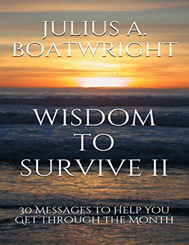 Wisdom to Survive II: 30 Messages to Help You Get Through the Month Julius A. Boatwright