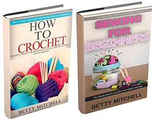How To Crochet: Crochet and Sewing: A Complete Guide for Beginners. How to Crochet & Sew Like a Guru with Amazing Pictures and Illustrations (Crochet, ... How to Sew, Sewing for beginners Book 3)  by  Betty Mitchell