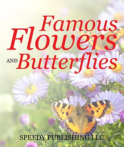 Famous Flowers And Butterflies: Beautiful Blossoms and Flowers for Kids  by  Speedy Publishing