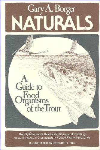 Naturals: A Guide To Food Organisms Of The Trout  by  Gary A. Borger