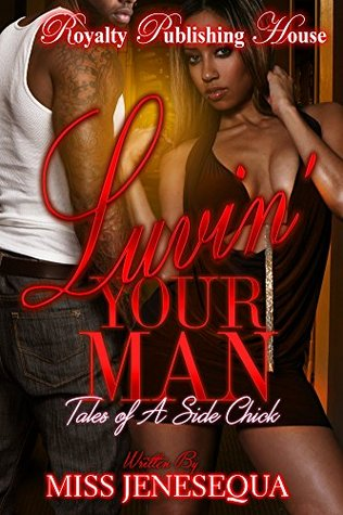 Luvin Your Man: Tales of a Side Chick  by  Miss Jenesequa