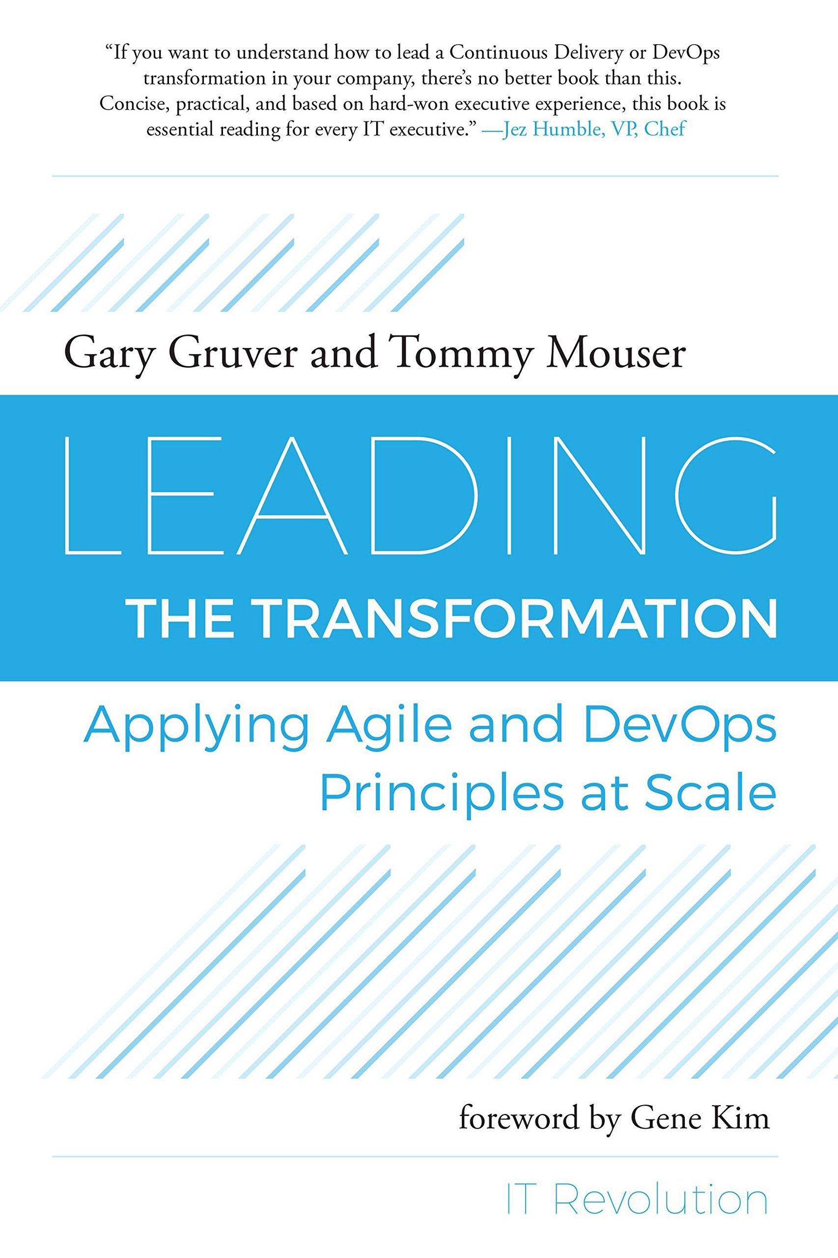 Leading the Transformation: Applying Agile and DevOps Principles at Scale Gary Gruver