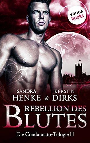 Rebellion des Blutes: Die Condannato-Trilogie - Dritter Roman Kerstin Dirks