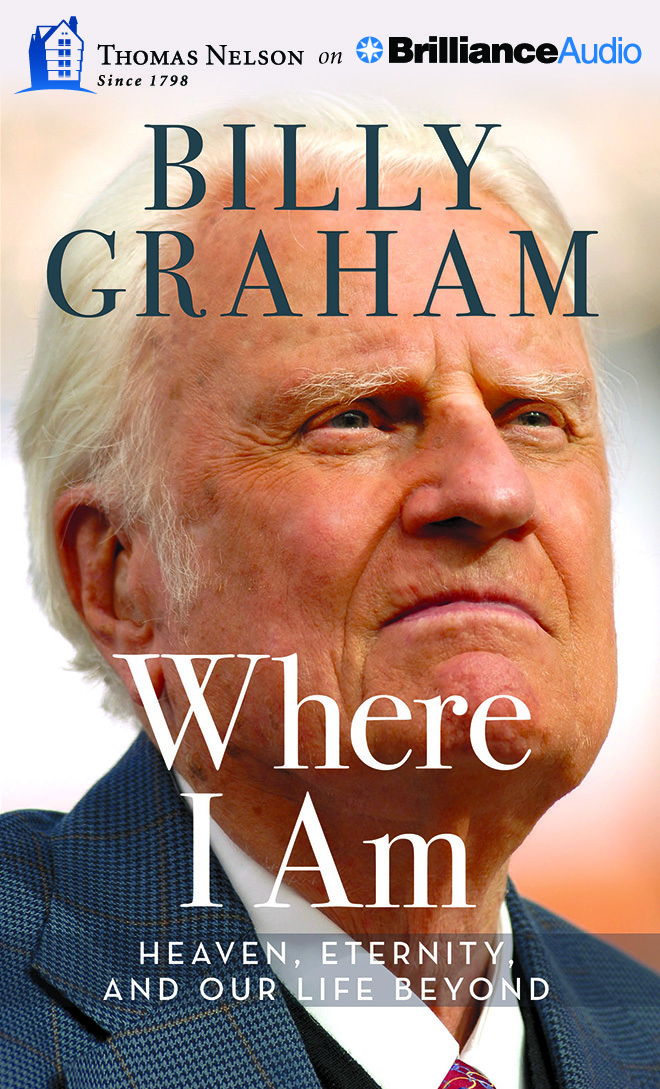 Where I Am: Heaven, Eternity, and Our Life Beyond Billy Graham
