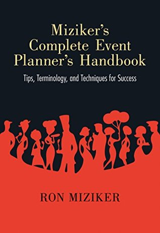 Mizikers Complete Event Planners Handbook: Tips, Terminology, and Techniques for Success Ron Miziker