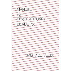 Manual for Revolutionary Leaders Michael Velli