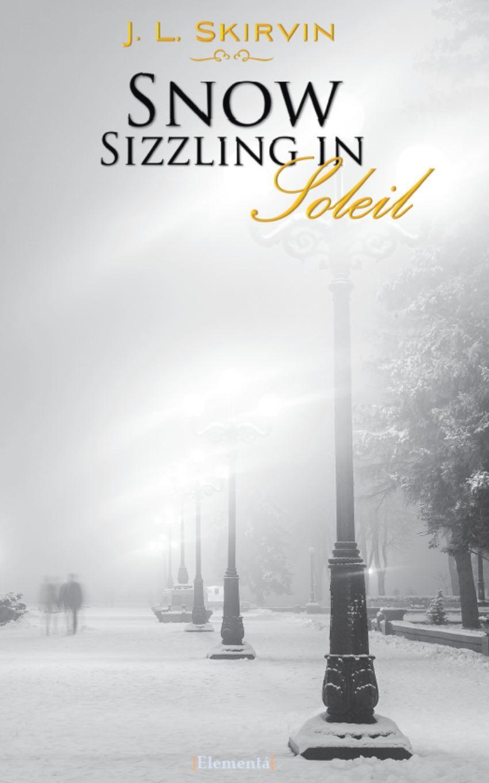 Snow Sizzling in Soleil, JL Skirvin  by  J. L. Skirvin