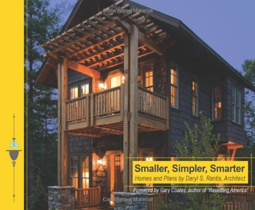 Smaller, Simpler, Smarter: Homes and Plans  by  Daryl S. Rantis, Architect by Daryl Rantis