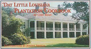 Dat Little Louisiana Plantation Cookbook  by  Remy Laterrade