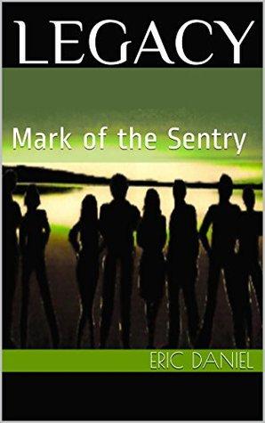 LEGACY: Mark of the Sentry (Sentries Mark Book 1) Eric Daniel