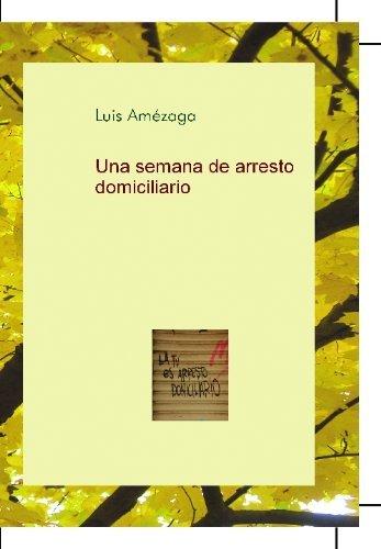 Una Semana de Arresto Domiciliario  by  Luis Amézaga