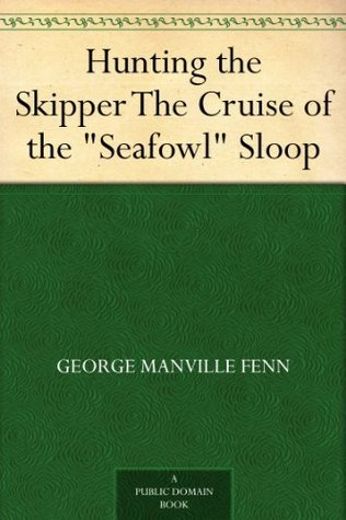 Hunting the Skipper The Cruise of the Seafowl Sloop George Manville Fenn