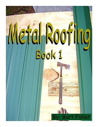 Metal Roofing: Book 1 MR Burt Fuller