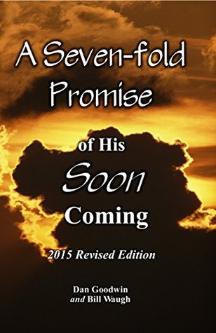 A Seven-fold Promise of His Soon Coming  by  Daniel Goodwin