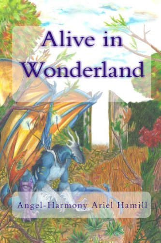 Alive in Wonderland  by  Angel-Harmony Ariel Hamill