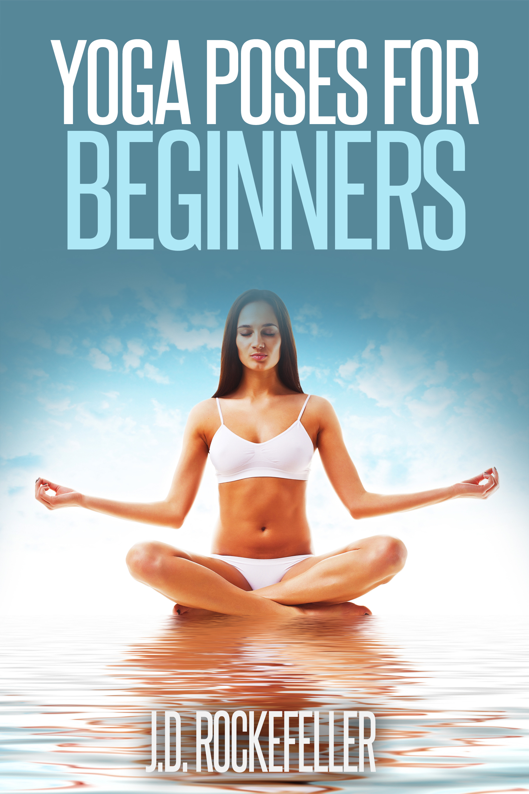 Yoga Poses for Beginners  by  J.D. Rockefeller