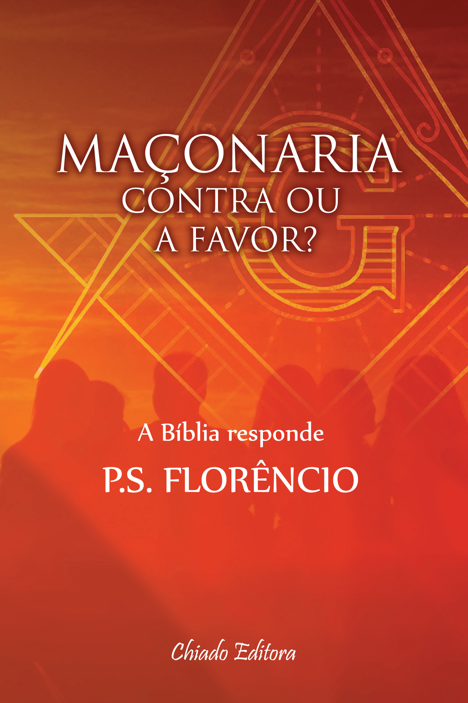Maçonaria: Contra ou a Favor?  by  P. S. Florêncio