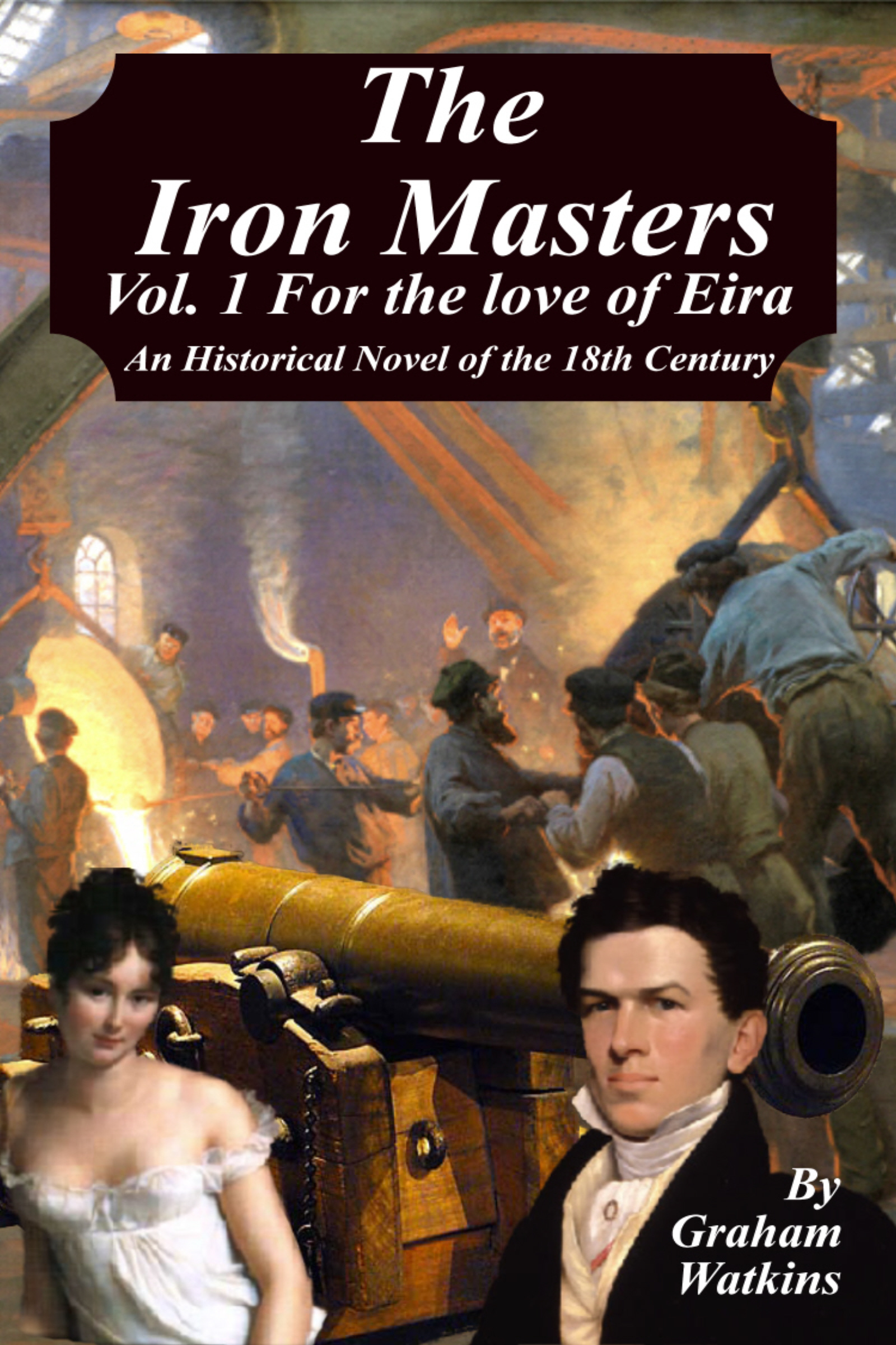 The Iron Masters -Volume 1 For the Love of Eira. Graham Watkins