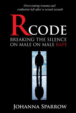 Rcode: Breaking The Silence On Male On Male Rape  by  Johanna Sparrow
