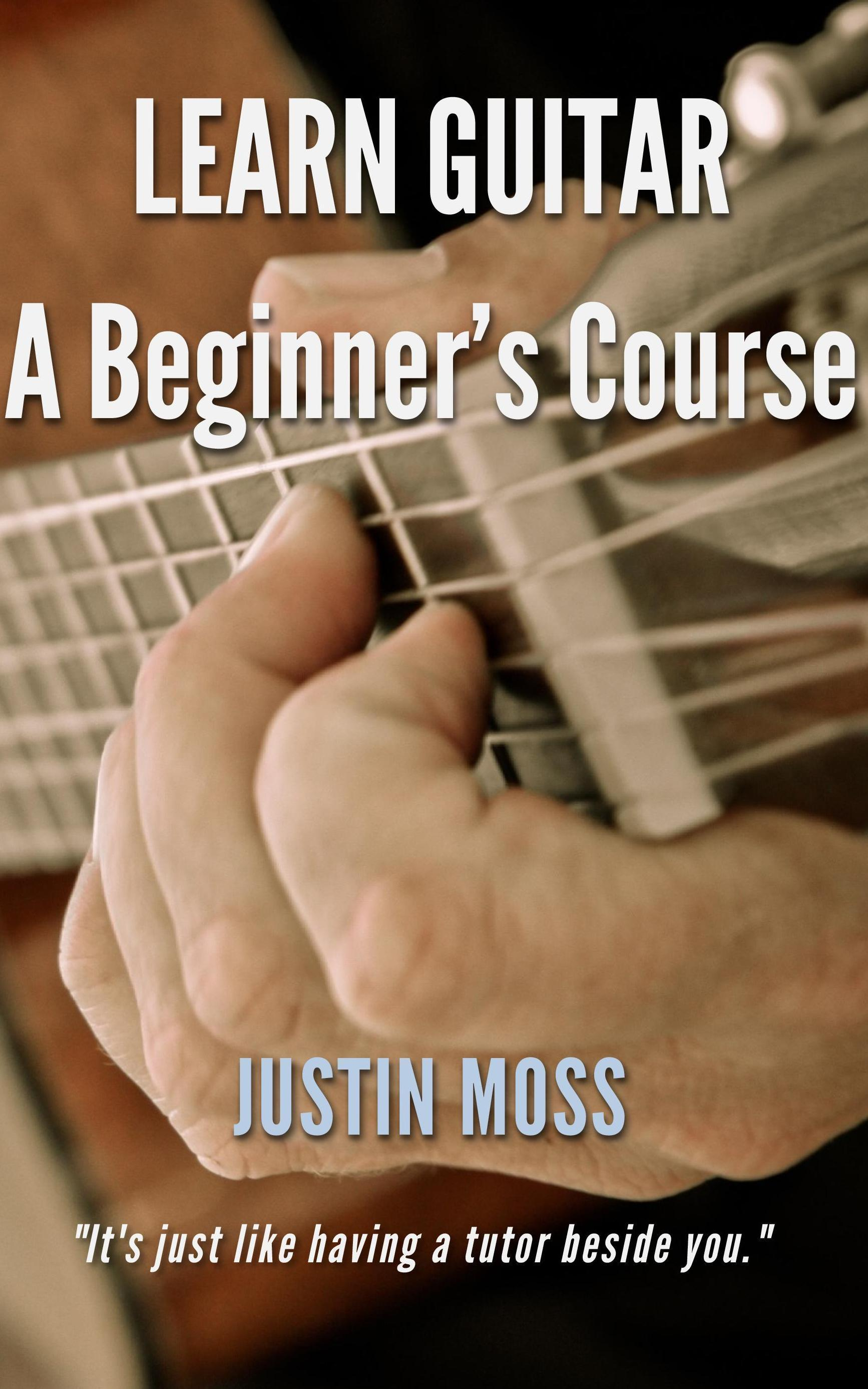 Learn Guitar A Beginners Course  by  Justin Moss