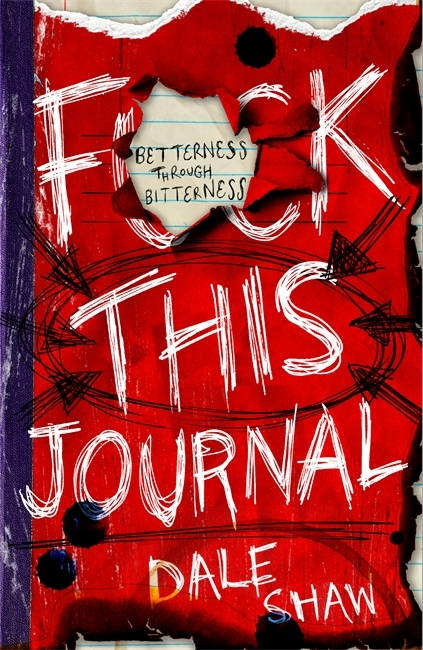 F**k This Journal: Betterness Through Bitterness Dale Shaw