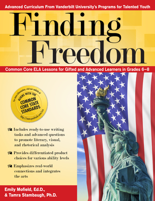 Finding Freedom: Common Core ELA Lessons for Gifted and Advanced Learners in Grades 6-8 Emily Mofield